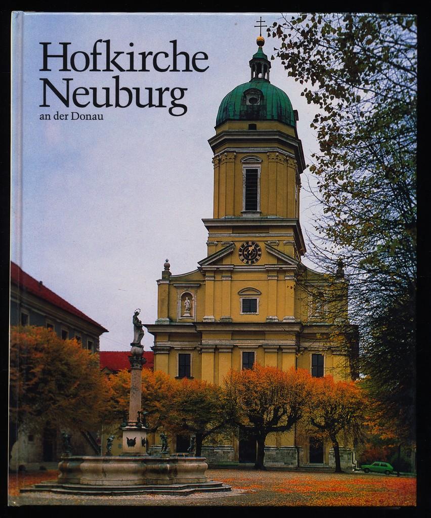 Die Hofkirche Unserer Lieben Frau zu Neuburg an der Donau : Ein Kirchenbau zwischen Reformation und Gegenreformation.