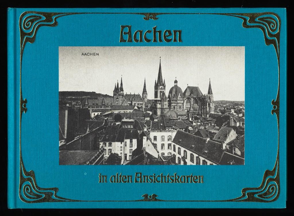 Aachen in alten Ansichtskarten (Reihe: Deutschland in alten Ansichtskarten)
