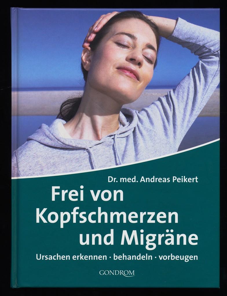 Frei von Kopfschmerzen und Migräne : Ursachen erkennen, behandeln, vorbeugen.
