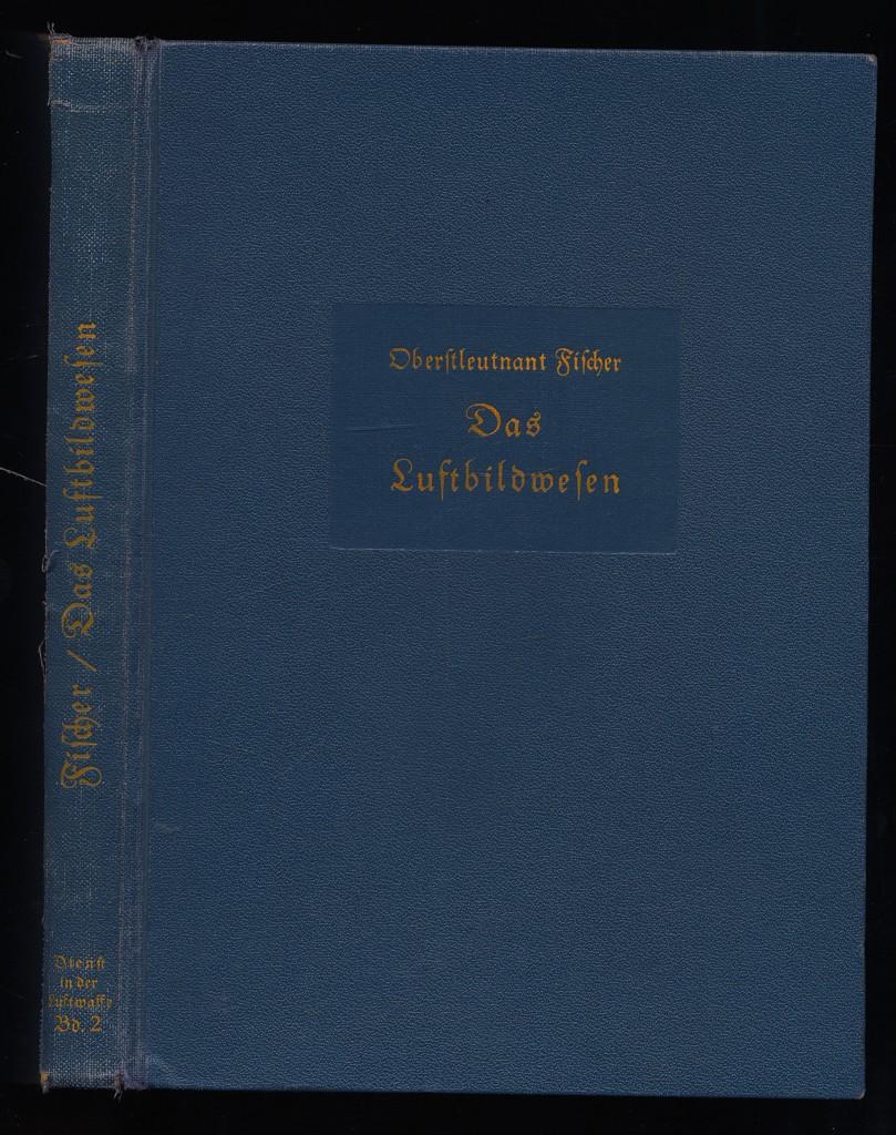 Fischer, Eberhard (Verfasser): Das Luftbildwesen. Der Dienst in der Luftwaffe, 2. Band, Fischer, Eberhard. 1. Aufl.,