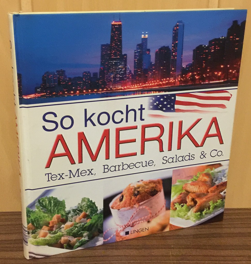 So kocht Amerika : Tex-Mex, Barbecue, Salads & Co. Thanksgiving-Truthahn