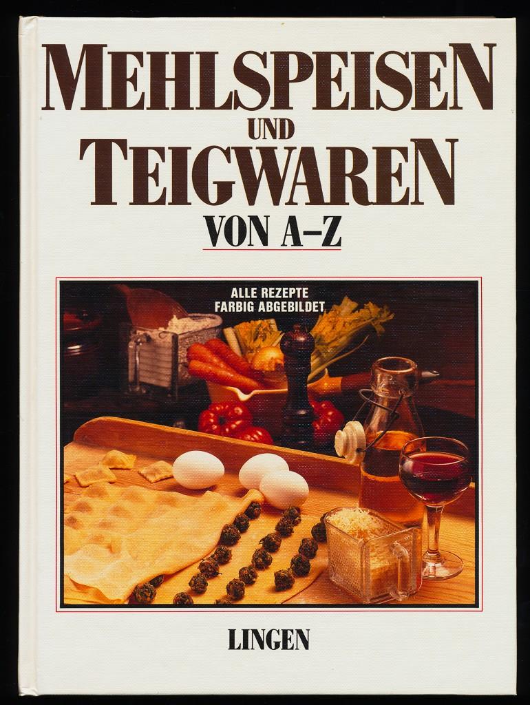 Mehlspeisen und Teigwaren von A - Z