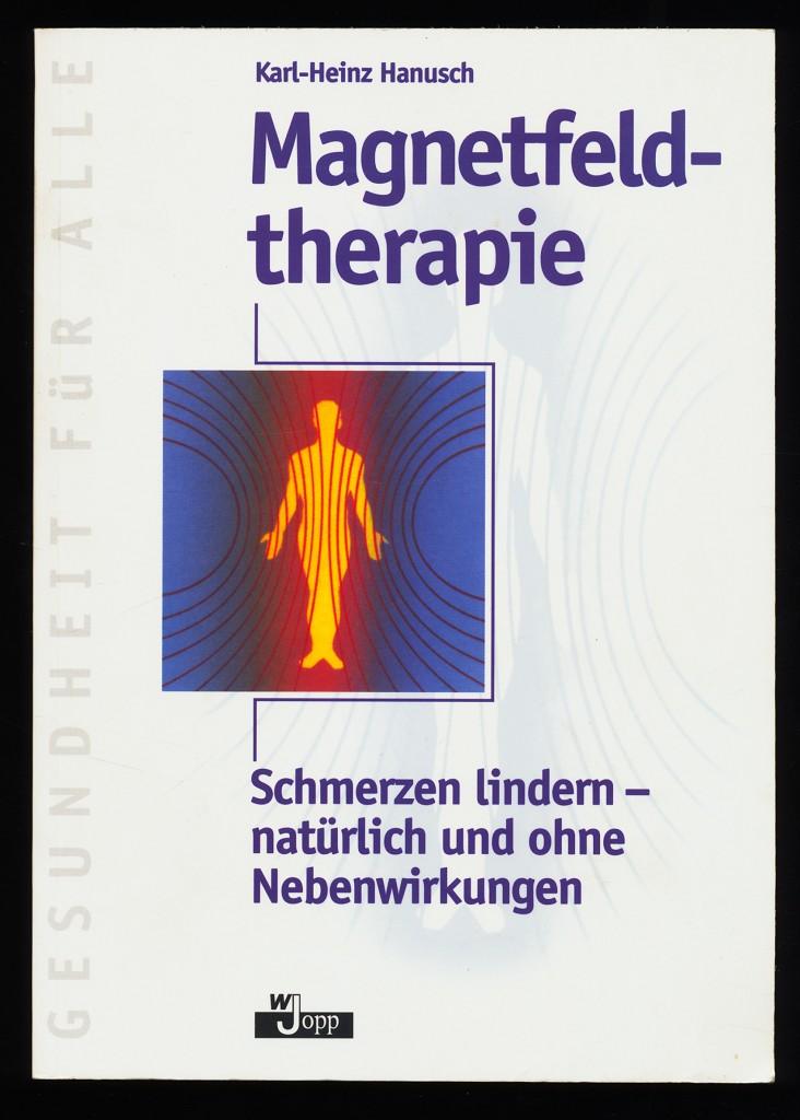 Hanusch, Karl-Heinz: Magnetfeldtherapie : Schmerzen lindern - natürlich und ohne Nebenwirkungen. 10., überarb. und erw. Aufl.,