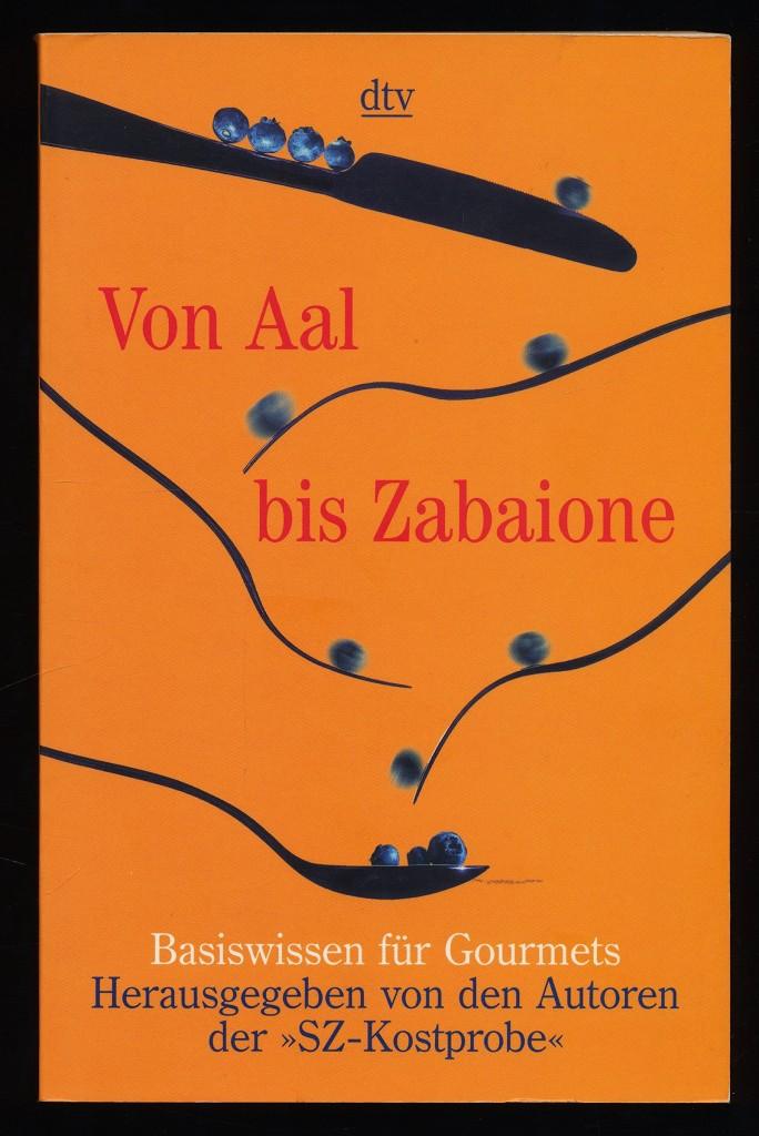 Von Aal bis Zabaione : Basiswissen für Gourmets. Orig.-Ausg.,