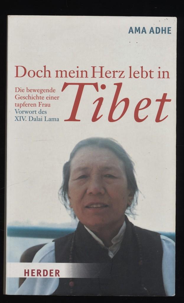 Doch mein Herz lebt in Tibet : Die bewegende Geschichte einer tapferen Frau.
