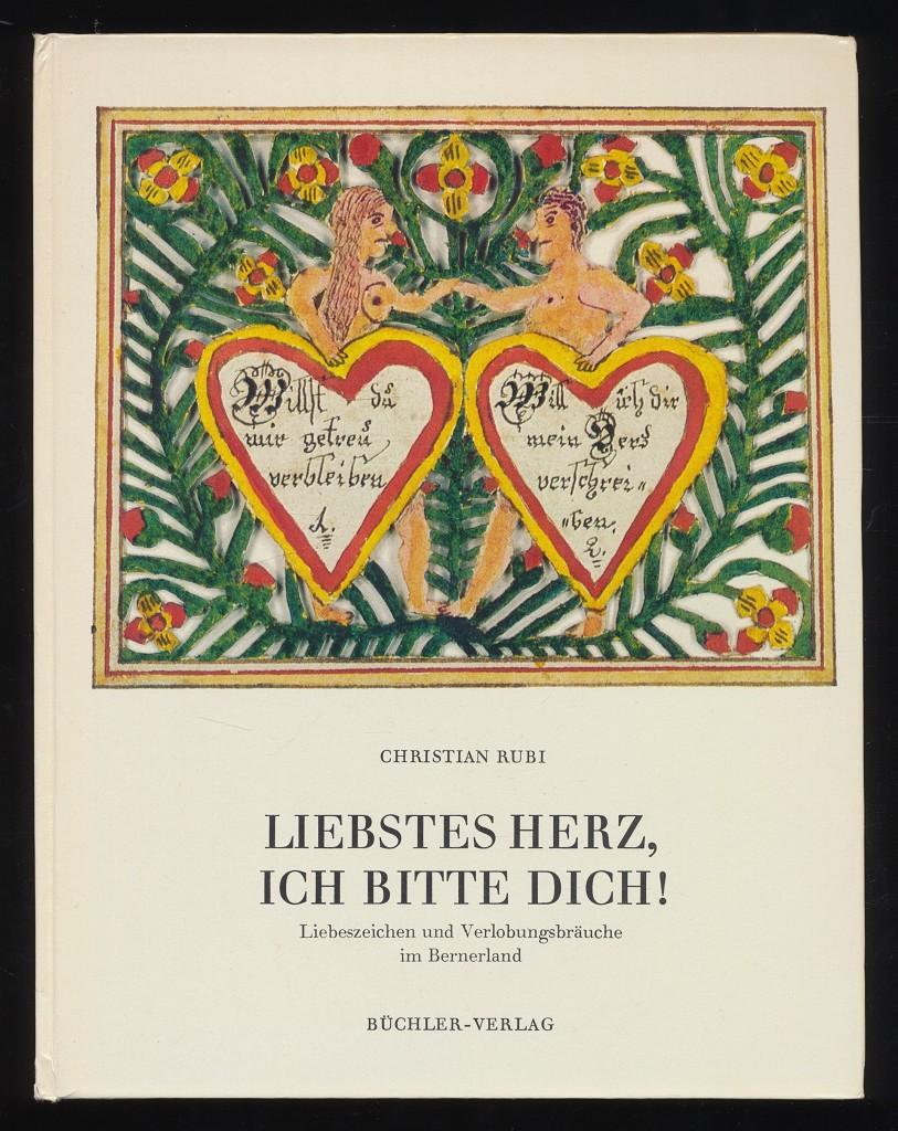 Liebstes Herz, ich bitte dich! Liebeszeichen u. Verlobungsbräuche im Bernerland.