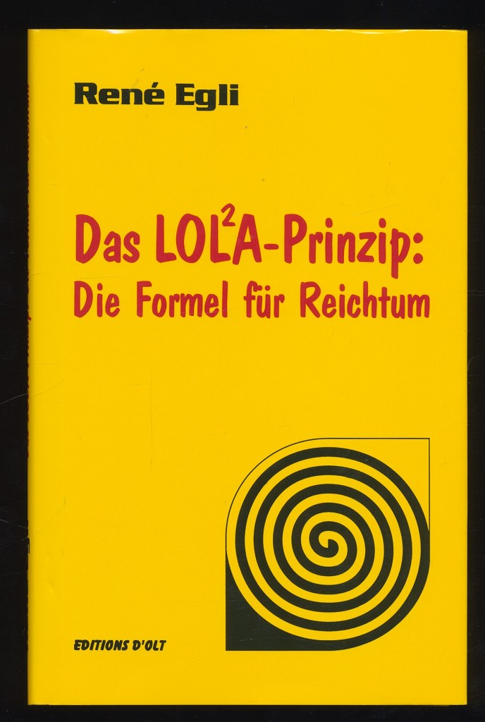 Egli, René: Das LOLA-Prinzip : Die Formel für Reichtum. LOL²A-Prinzip. 16. Aufl.,