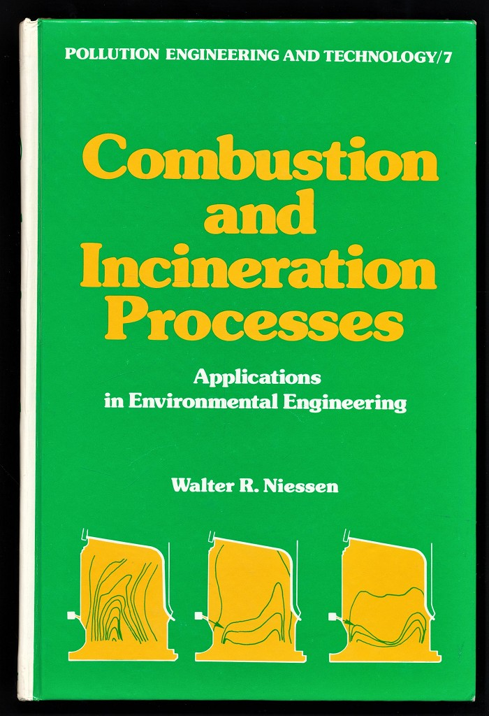 Combustion and Incineration Processe. Applications in Environmental Engineering (Pollution Engineering and Technology, Band 7)