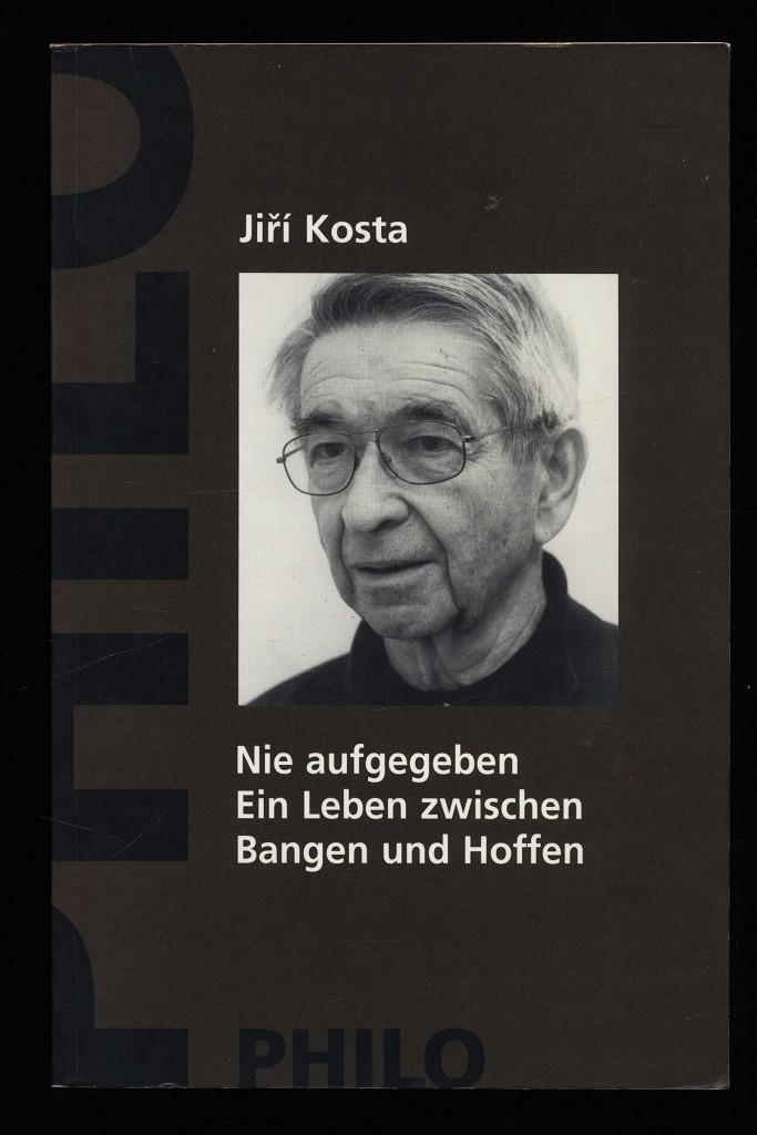 Kosta, Jiri: Nie aufgegeben. Ein Leben zwischen Bangen und Hoffen.