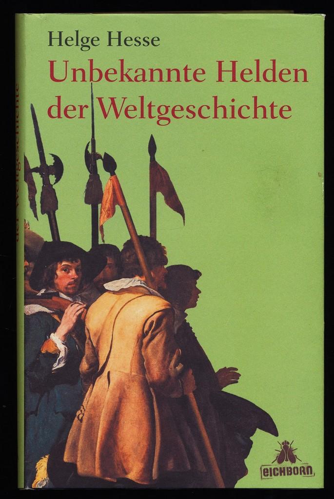 Hesse, Helge: Unbekannte Helden der Weltgeschichte. 1. Aufl.,