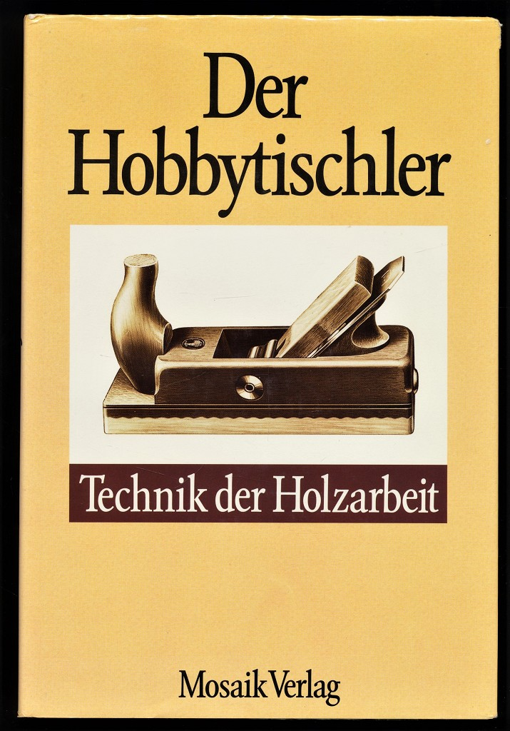 Duncan, Andrew: Der Hobbytischler : Technik der Holzarbeit.
