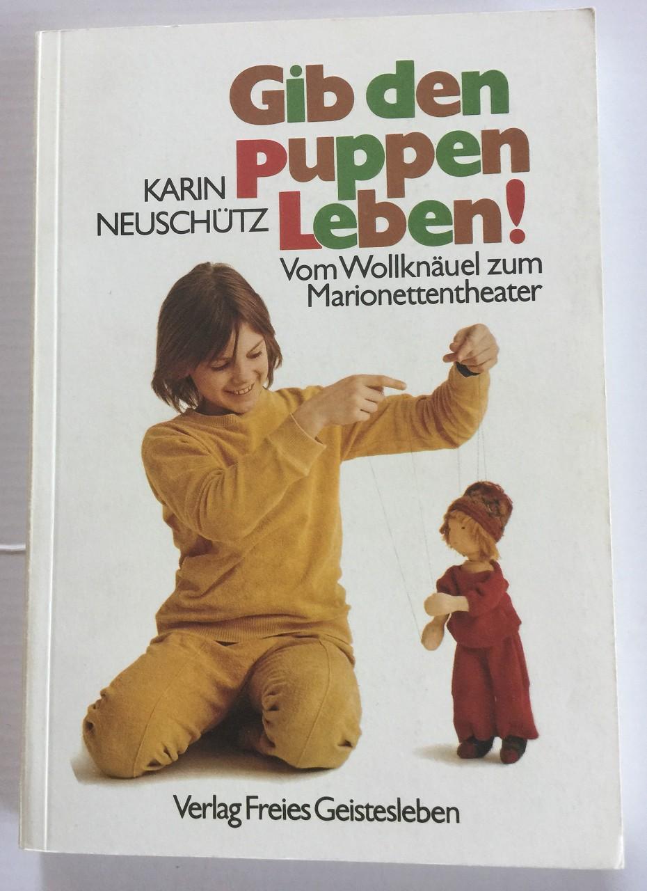 Gib den Puppen Leben! : Vom Wollknäuel zum Puppentheater. 1. Auflage