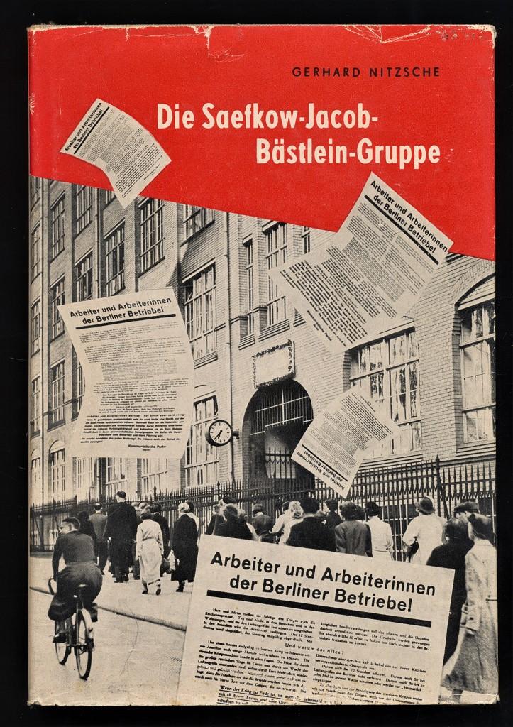 Die Saefkow-Jacob-Bästlein-Gruppe : Dokumente u. Materialien des illegalen antifaschistischen Kampfes (1942 bis 1945) 1. - 10. Tsd.,