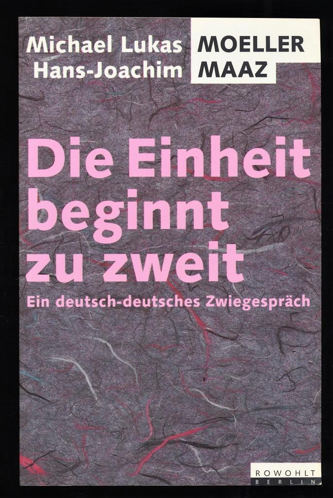 Die Einheit beginnt zu zweit : Ein deutsch-deutsches Zwiegespräch. 1. Aufl.,
