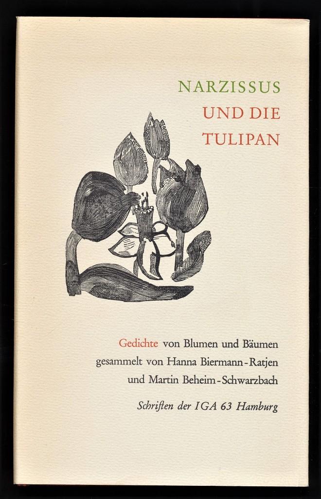 Biermann-Ratjen, Hanna und Martin Beheim-Schwarzbach: Narzissus und die Tulipan : Gedichte von Blumen und Bäumen.