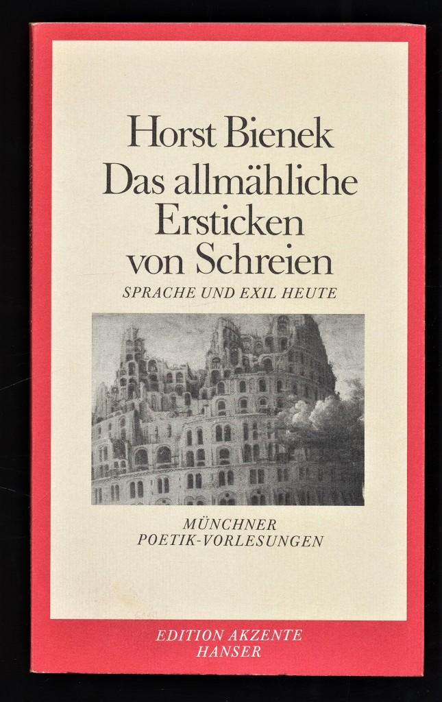 Bienek, Horst: Das allmähliche Ersticken von Schreien : Sprache u. Exil heute. Münchner Poetik-Vorlesungen. Edition Akzente.