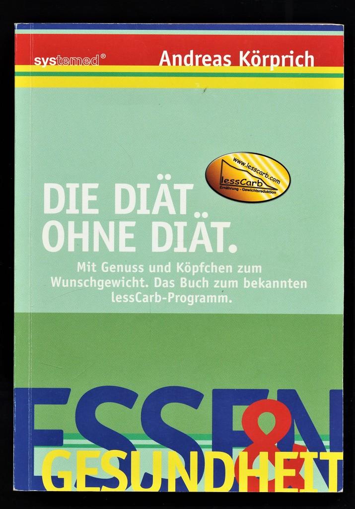 Die Diät ohne Diät : Mit Genuss und Köpfchen zum Wunschgewicht. Das Buch zum bekannten Less-Carb-Programm. Essen & Gesundheit 1. Aufl.,