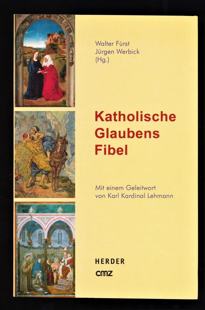 Fürst, Walter und Jürgen Werbick: Katholische Glaubensfibel. Orig.-Ausg., 1. - 8. Tsd.,