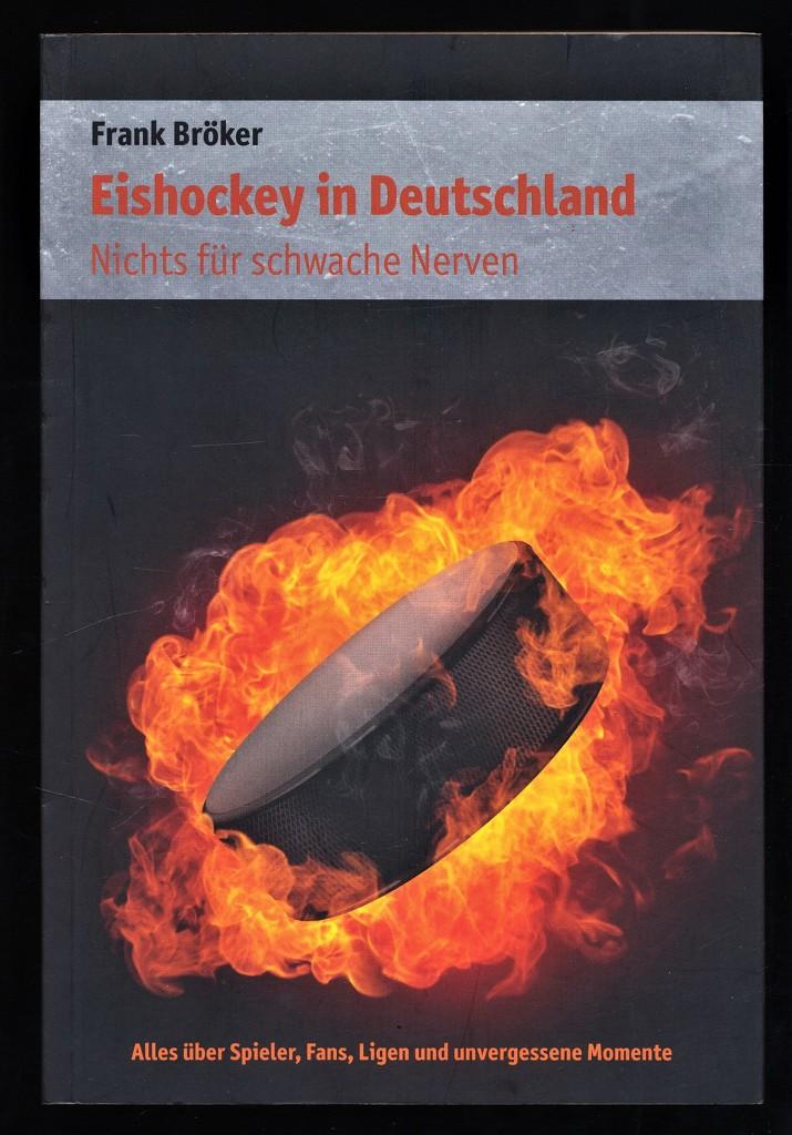 Eishockey in Deutschland : Nichts für schwache Nerven. Alles über Spieler, Ligen und unvergessene Momente. Orig.-Ausg., 1. Aufl.,