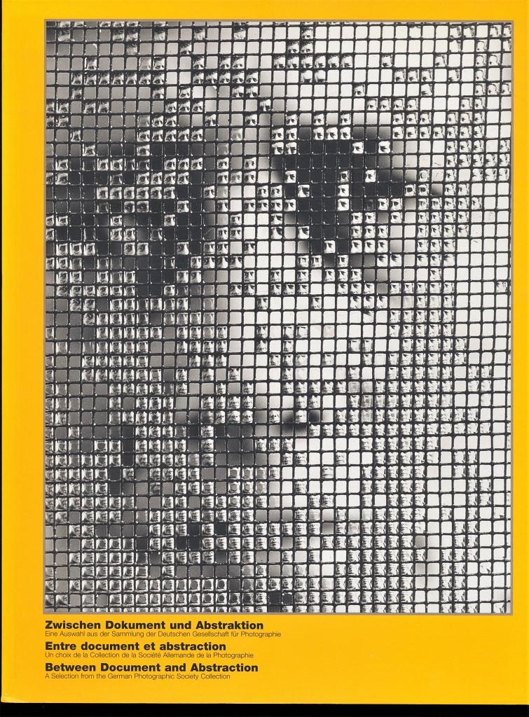 Zwischen Dokument und Abstraktion. Eine Auswahl aus der Sammlung der Deutschen Gesellschaft für Photographie - Entre document et abstraction : un choix de la Collection de la Société Allemande de la Photographie - Between Document and Abstraction. A Selection from the German Photographic Society Collection.