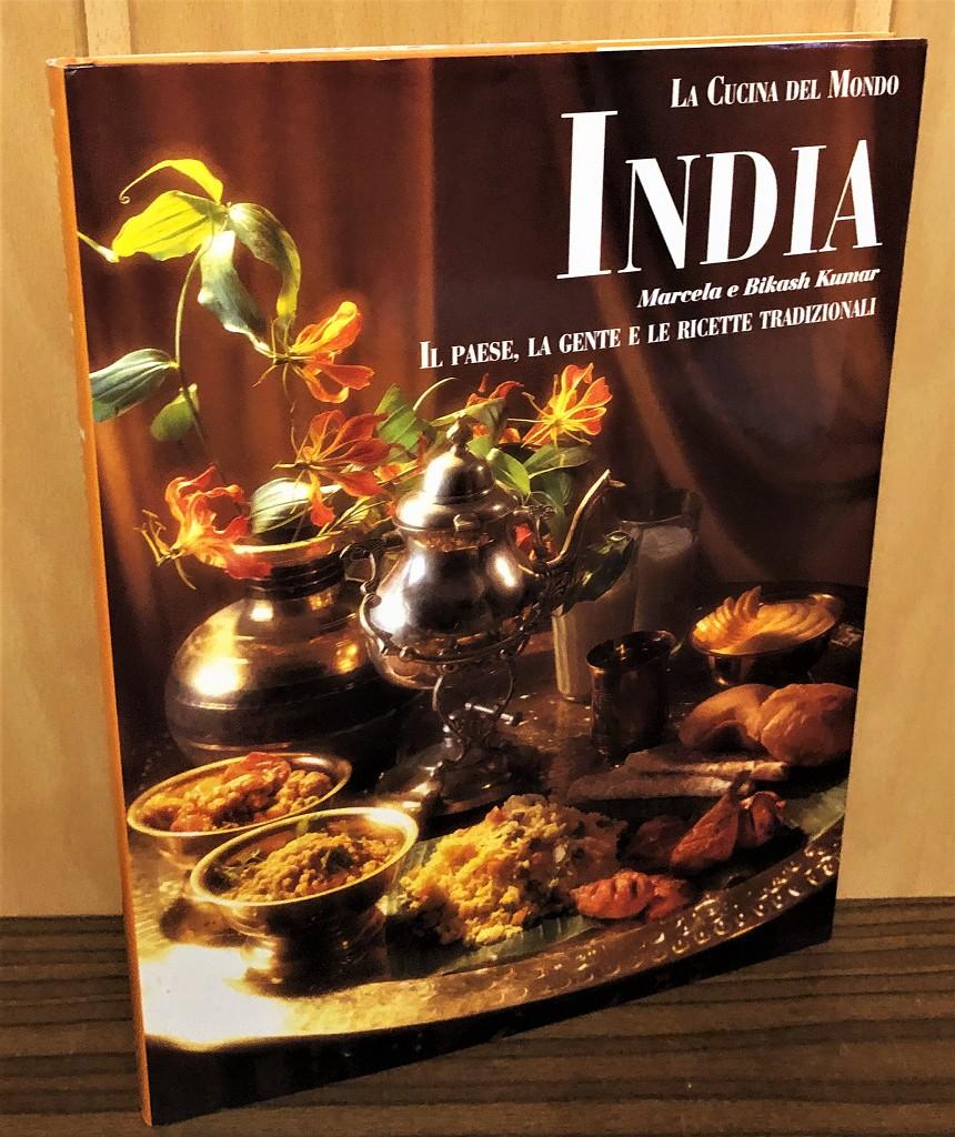 India : il paese, la gente e le ricette tradizionali. La Cucina del Mondo.