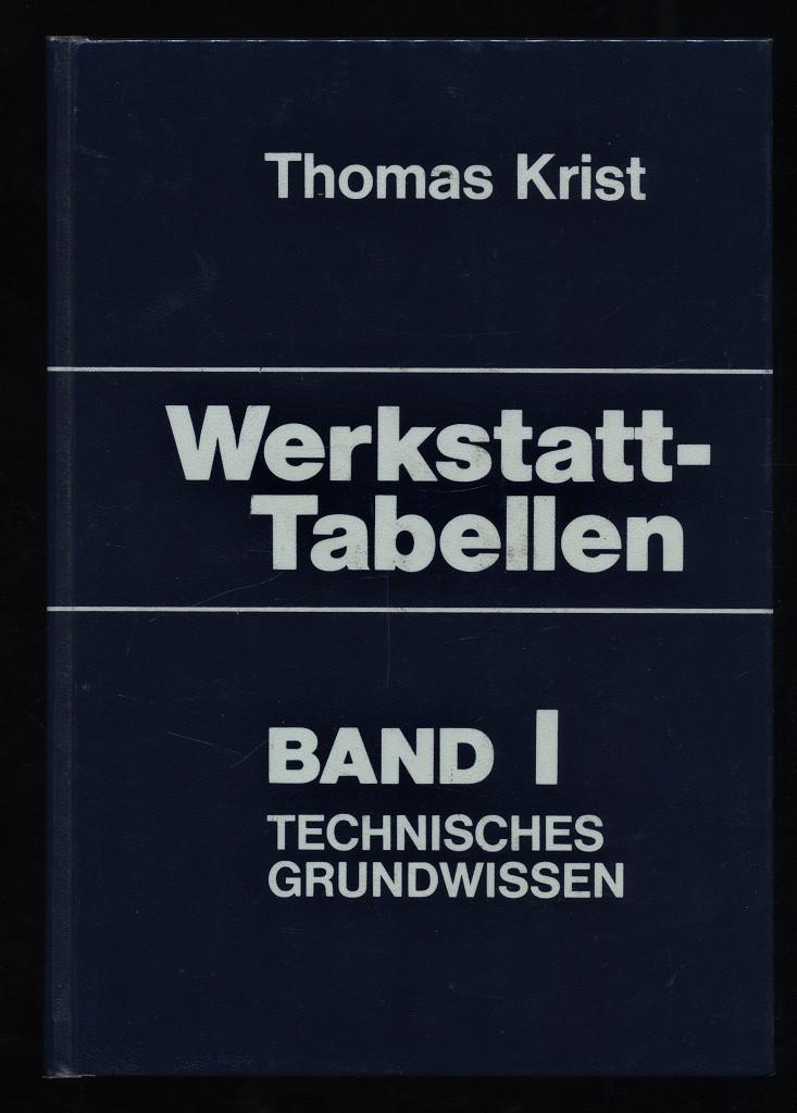 Werkstatt-Tabellen Band 1 : Technisches Grundwissen 8., erw. u. verb. Aufl.,