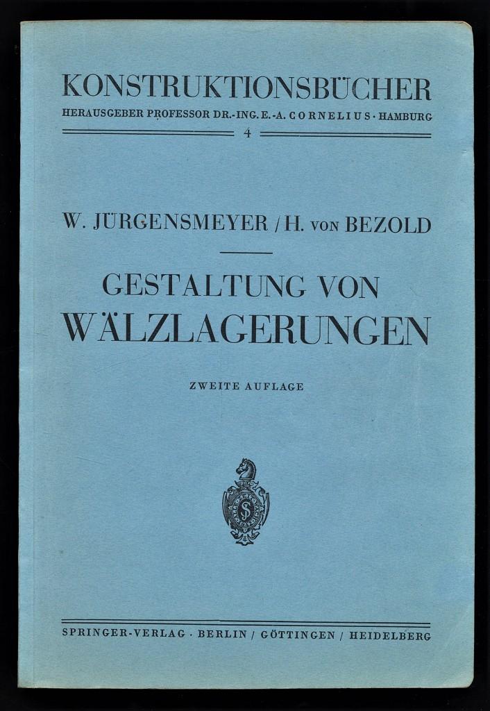 Gestaltung von Wälzlagerungen. Jürgensmeyer, Konstruktionsbücher 4 2. Aufl., bearb. von H. von Bezold,