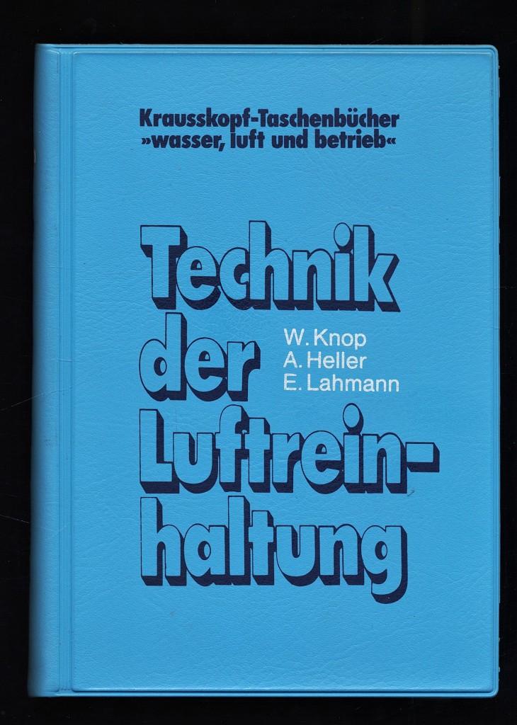 Technik der Luftreinhaltung. Krausskopf-Taschenbücher wasser, luft und betrieb 2., vollkommen neubearb. u. erw. Aufl.,
