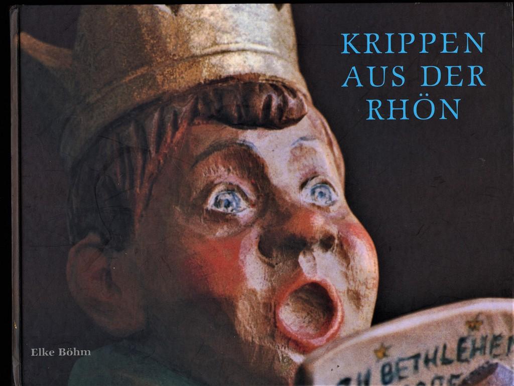 Krippen aus der Rhön : Bilder einer Kunstlandschaft. Elke Böhm (SIGNATUR)