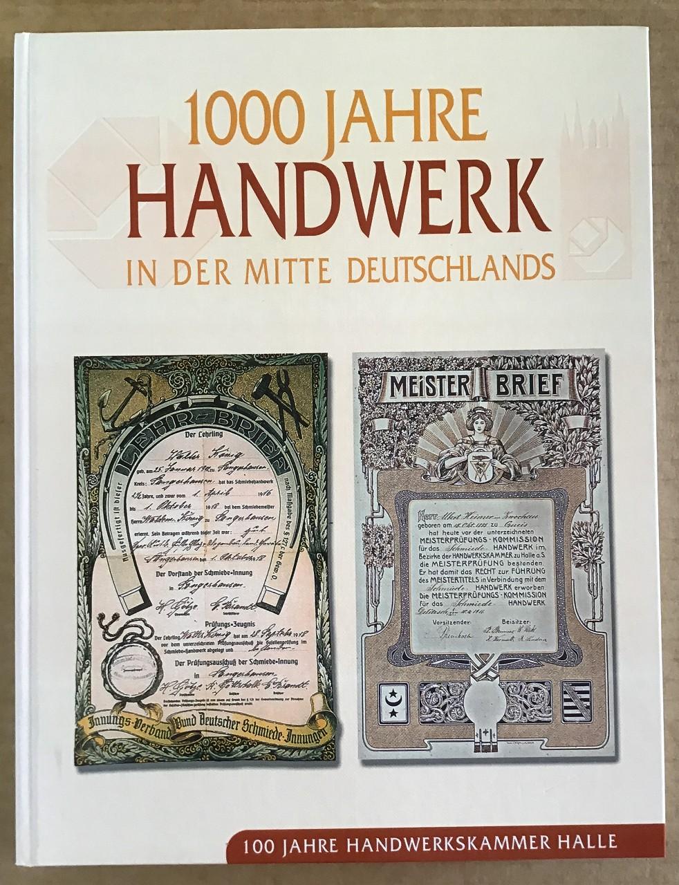 1000 Jahre Handwerk in der Mitte Deutschlands : 100 Jahre Handwerkskammer Halle. Dalchow Aufl. 650 Exemplare