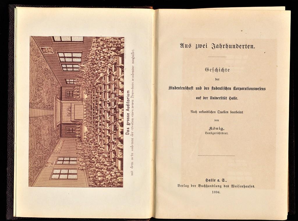 Aus zwei Jahrhunderten : Geschichte der Studentenschaft und des studentischen Korporationswesens auf der Universität Halle. Nach urkundlichen Quellen bearbeitet von König