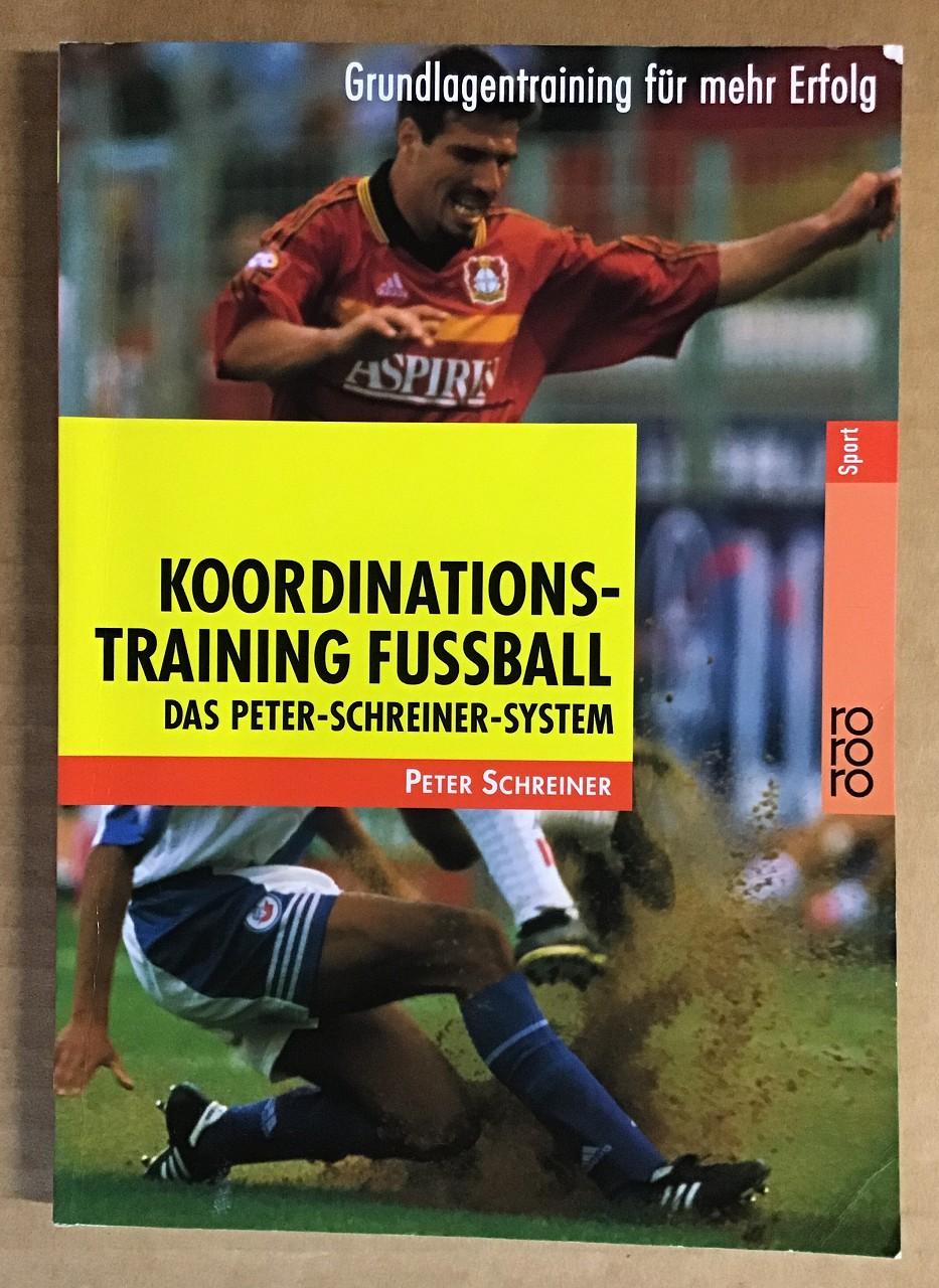 Koordinationstraining Fußball : Das Peter-Schreiner-System, Grundlagentraining für mehr Erfolg. Sport Orig.-Ausg.