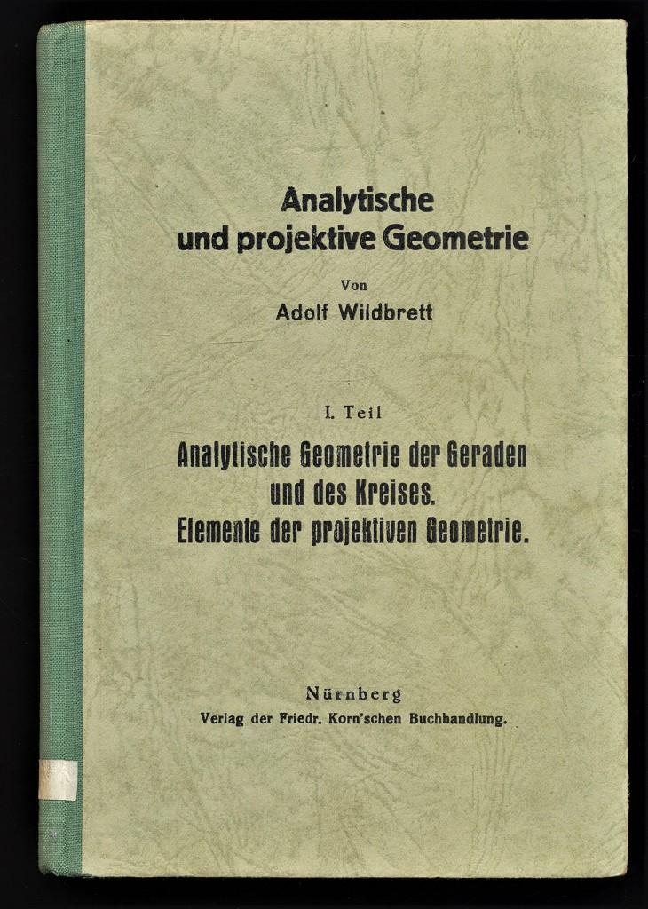 Analytische und projektive Geometrie. 1. Teil: Analytische Geometrie der Geraden und des Kreises. Elemente der projektiven Geometrie. 3. verbesserte Aufl.,