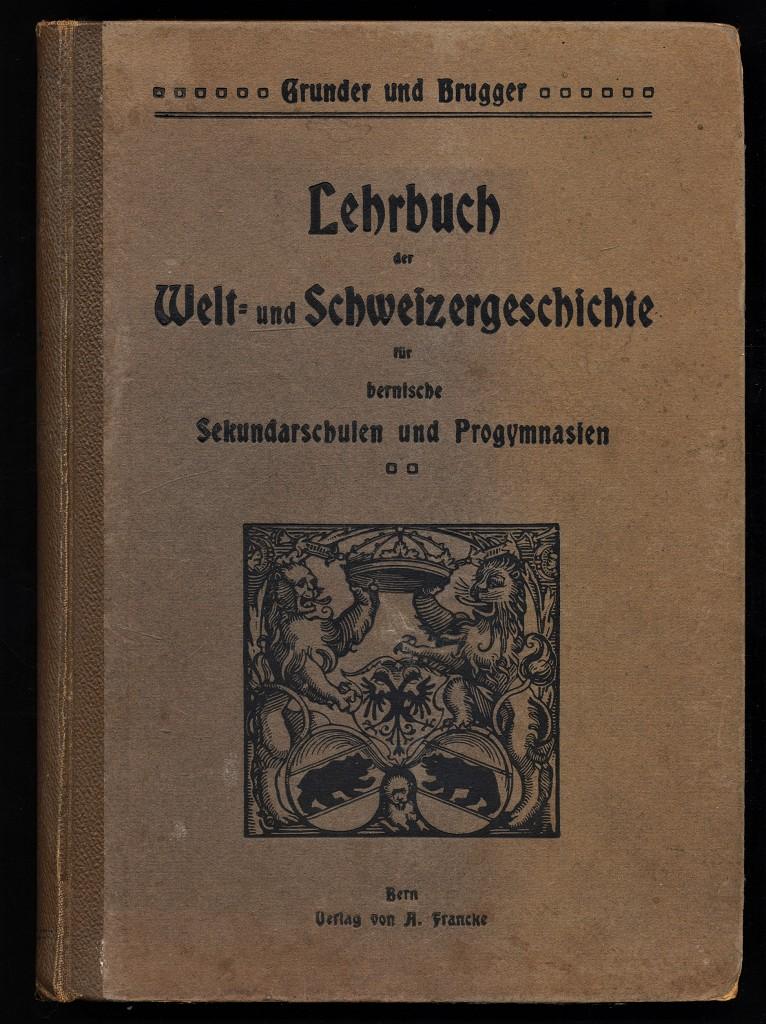 Lehrbuch der Welt- und Schweizergeschichte für bernische Sekundarschulen u. Progymnasien. 5. bis zur Gegenwart fortgeführte Aufl.,