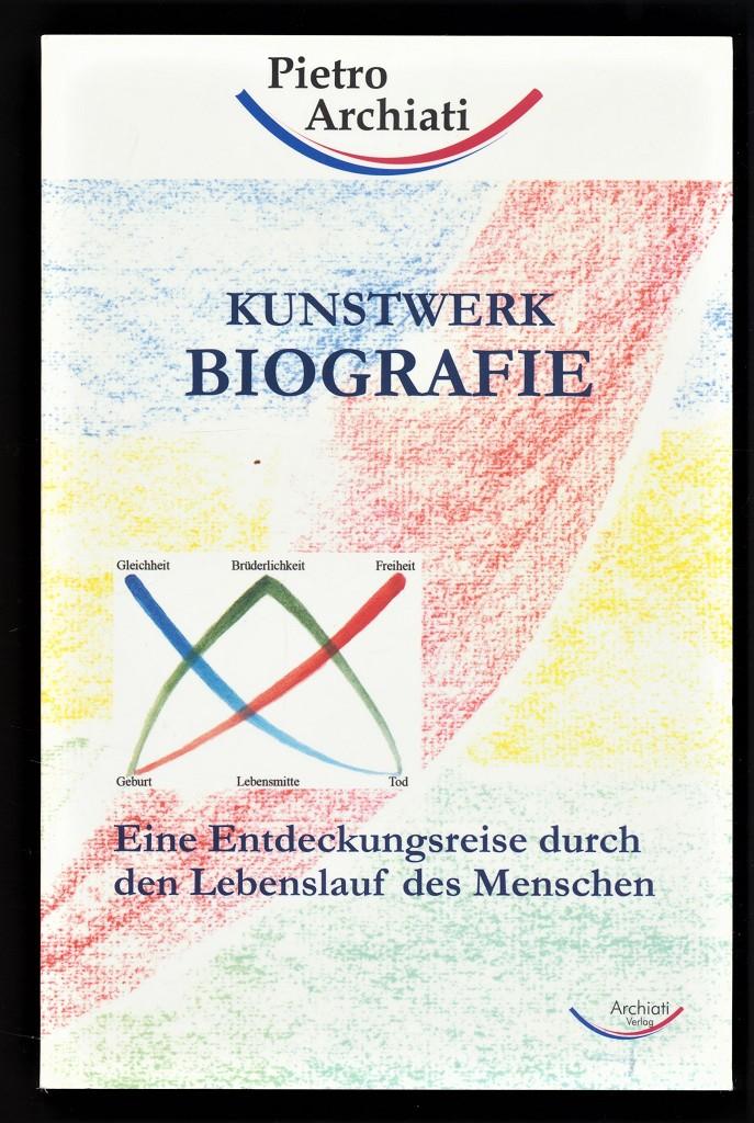 Archiati, Pietro: Kunstwerk Biografie : Eine Entdeckungsreise durch den Lebenslauf des Menschen. 4. Aufl.,