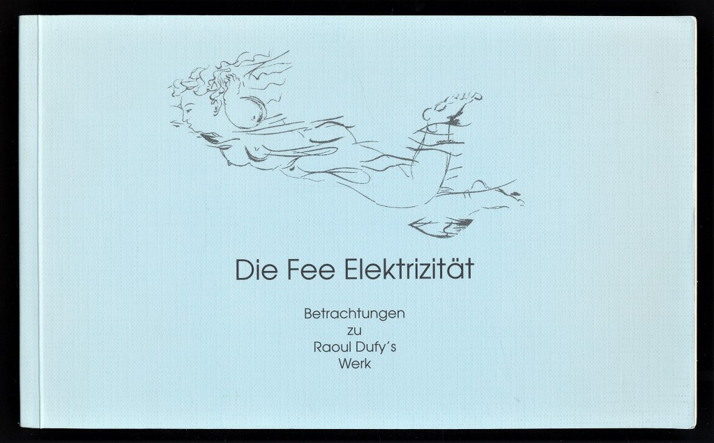 Die Fee Elektrizität : Betrachtungen zu Raoul Dufy