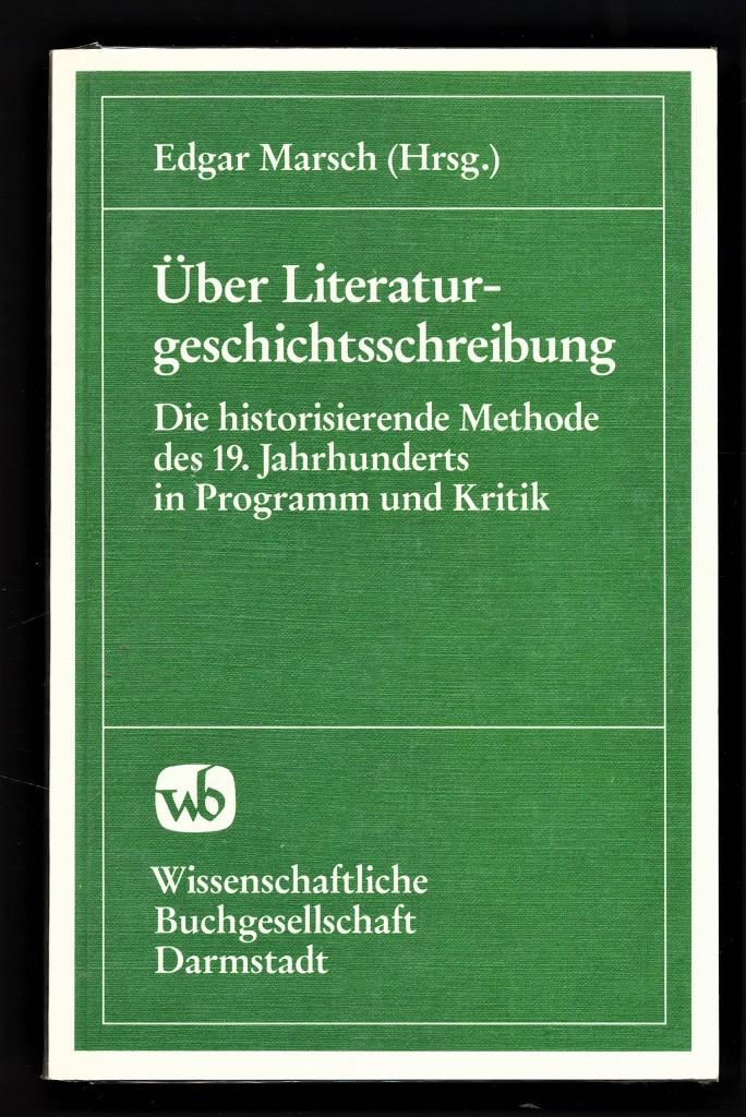 Über Literaturgeschichtsschreibung : Die historisierende Methode d. 19.Jh. in Programm u. Kritik.