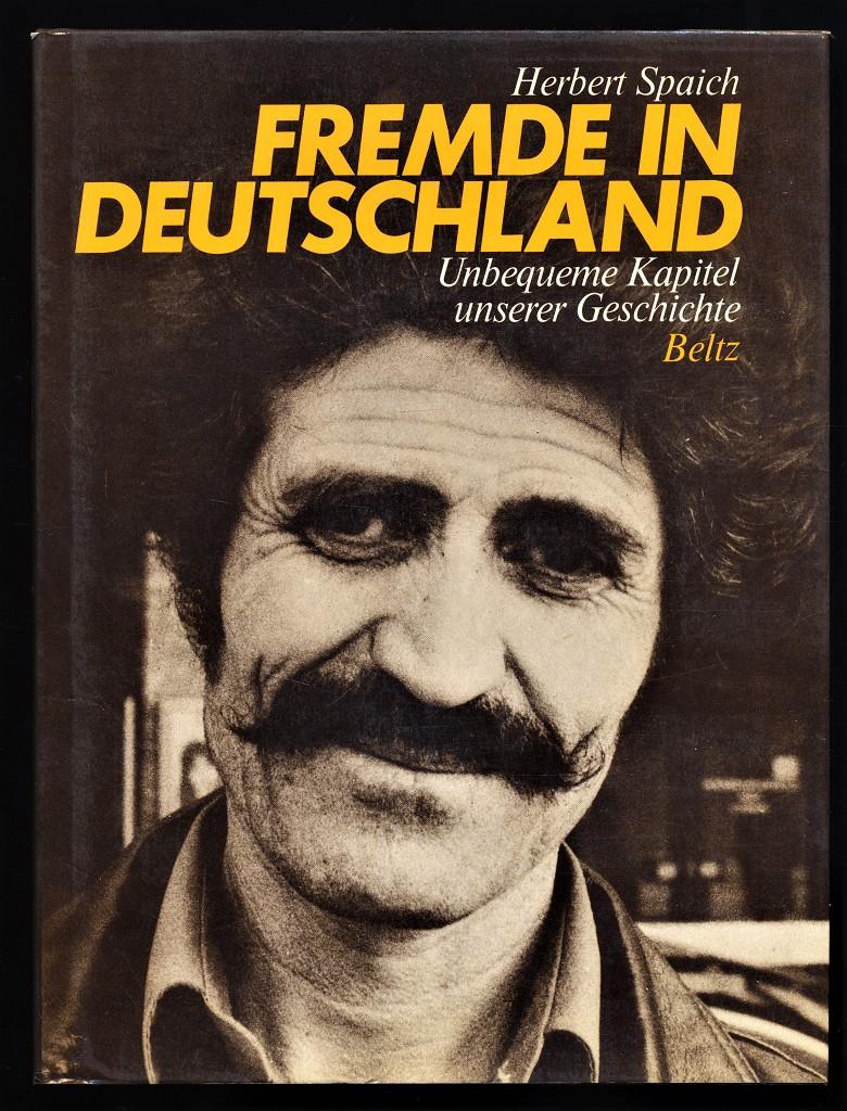 Fremde in Deutschland : Unbequeme Kapitel unserer Geschichte.