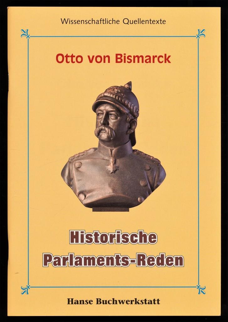 Historische Parlaments-Reden 1847-1881 : Historische ParlamentsReden, Wissenschaftliche Quellentexte.