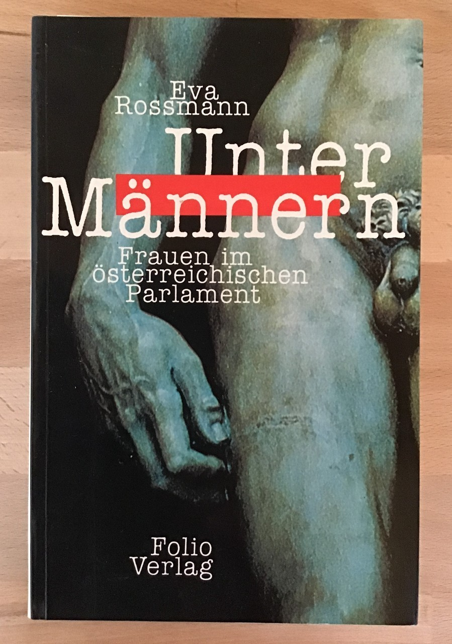 Unter Männern : Frauen im österreichischen Parlament. Eva Rossmann 1. Aufl.
