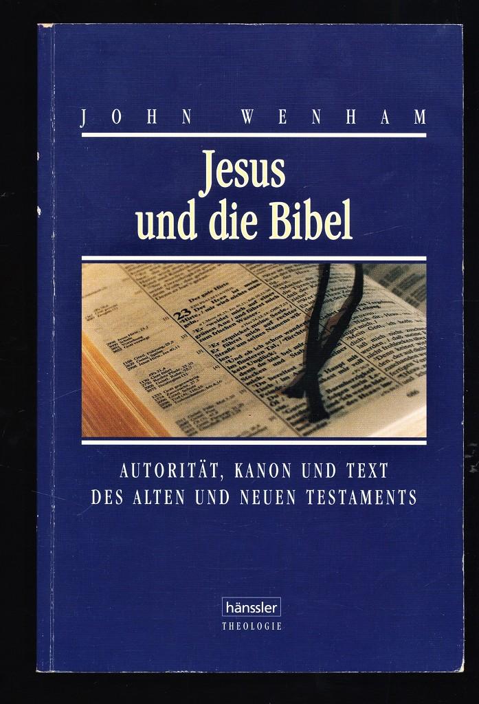 Jesus und die Bibel : Autorität, Kanon und Text des Alten und Neuen Testaments.