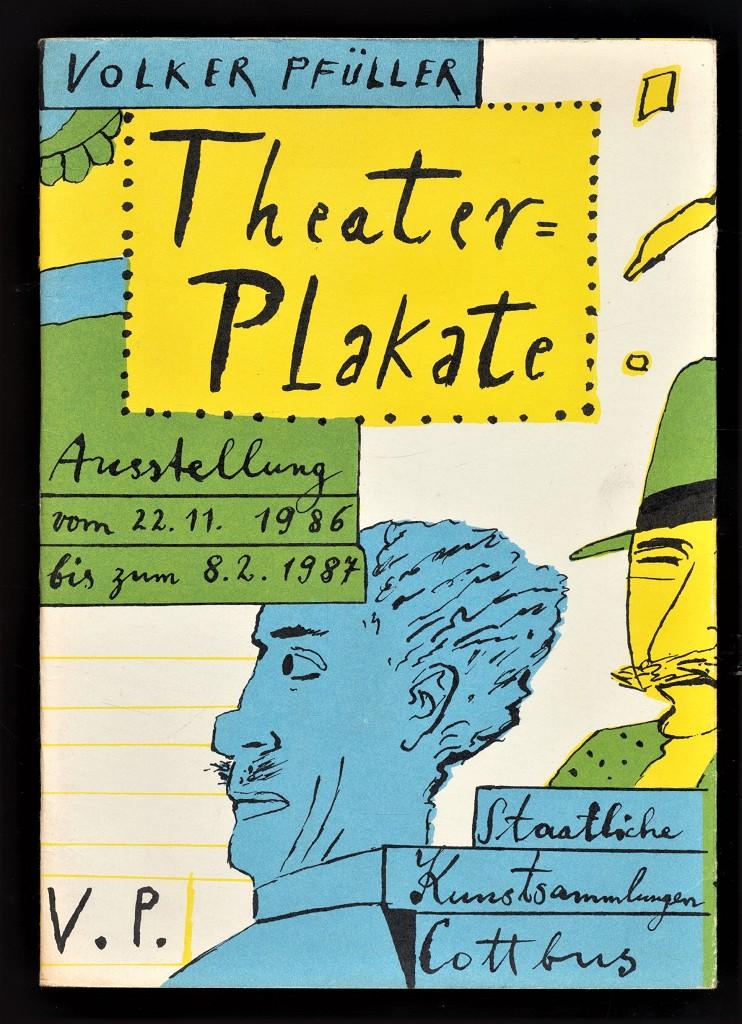 Theaterplakate von Volker Pfüller : Plakatedition Nr. 9 Staatliche Kunstsammlungen Cottbus. Ausstellung vom 22. November 1986 bis 8. Februar 1987 1. Aufl.,
