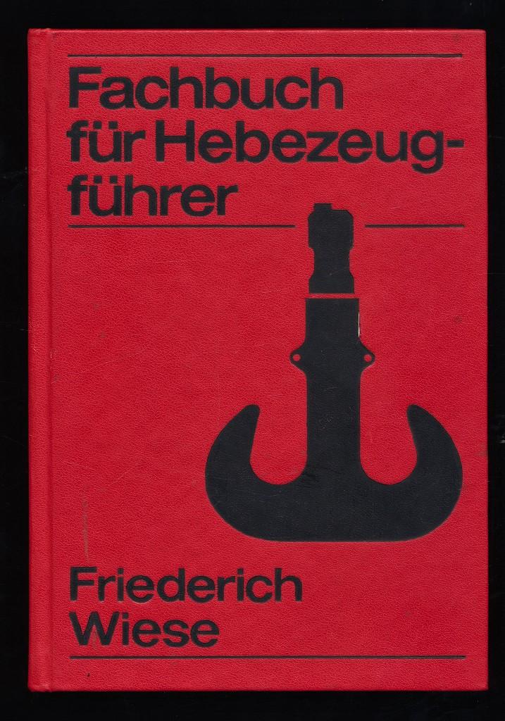 Fachbuch für Hebezeugführer. 2., bearb. Aufl.,