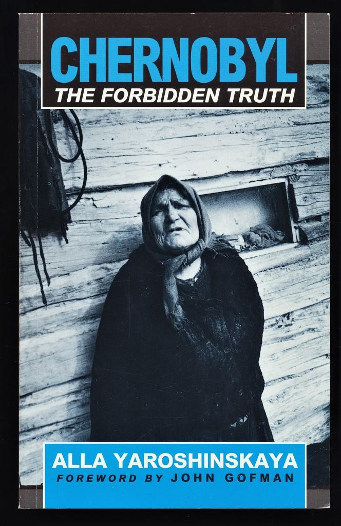Chernobyl : The forbidden truth. Alla Yaroshinskaya. Translated by Michèle Kahn and Julia Sallabank. Photographs by M. Metzel