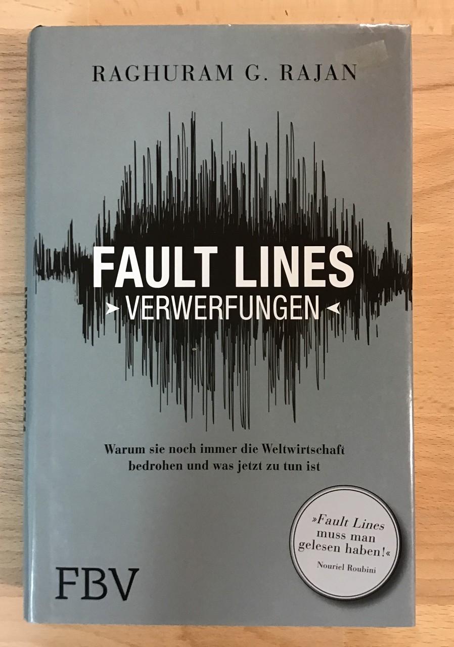Fault lines : Warum sie noch immer die Weltwirtschaft bedrohen und was jetzt zu tun ist = Verwerfungen. 1. Aufl. Raghuram G.