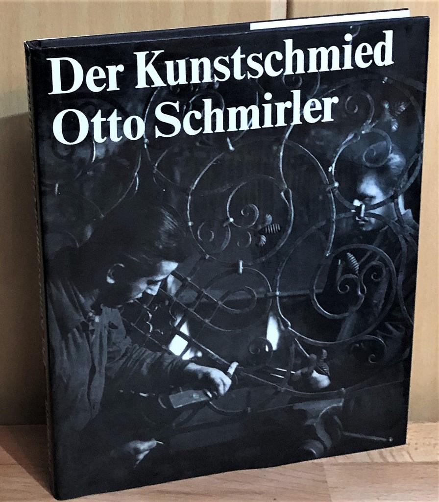 Der Kunstschmied Otto Schmirler. 751 Abbildungen mit über 800 Einzeldarstellungen nach 402 Photographien und 349 Zeichnungen.  5., unveränd. Aufl., - Schmirler, Otto