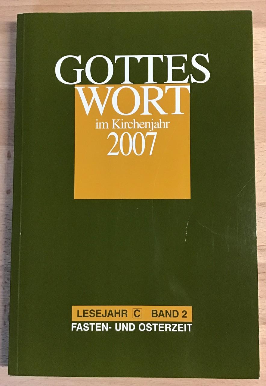 Gottes Wort im Kirchenjahr 2007. Lesejahr C Band 2, Fasten und Osterzeit.