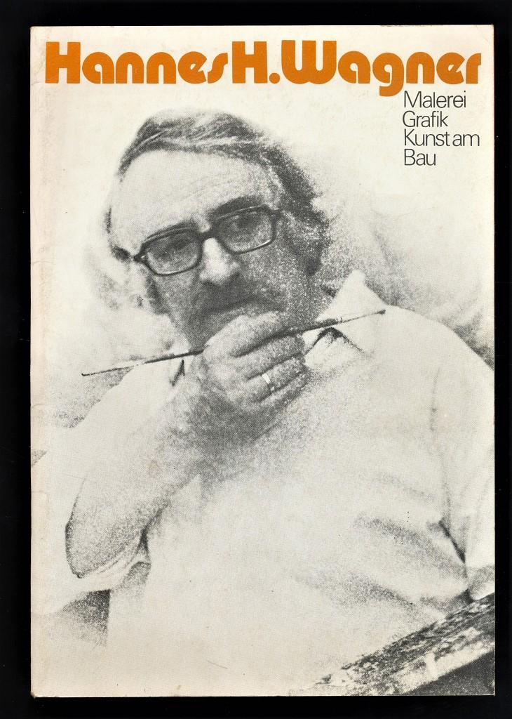 Hannes H. Wagner : Malerei, Grafik, Kunst am Bau [Ausstellung in d. Staatlichen Galerie Moritzburg, Halle, vom 9. November 1975 bis zum 4. Januar 1976]