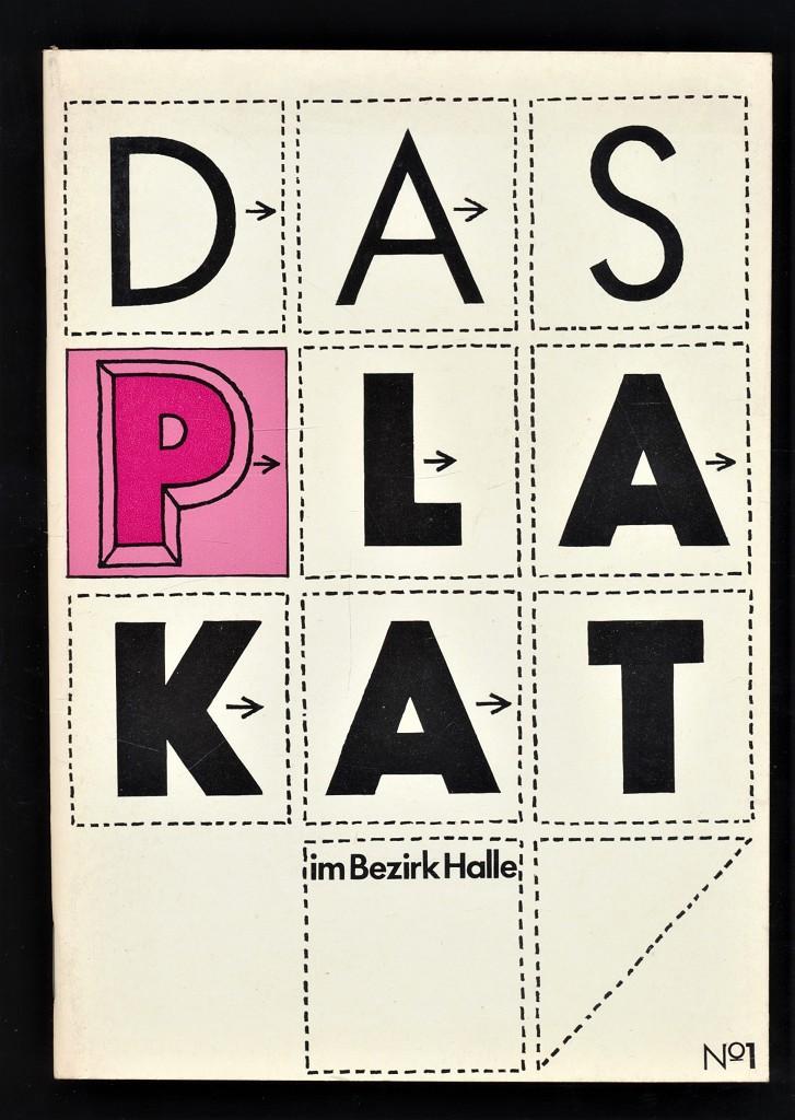 Das Plakat im Bezirk Halle No. 1, Ausstellung vom 3. November bis zum 10. Dezember 1978 in d. Galerie Roter Turm d. Staatlichen Galerie Moritzburg, Halle.