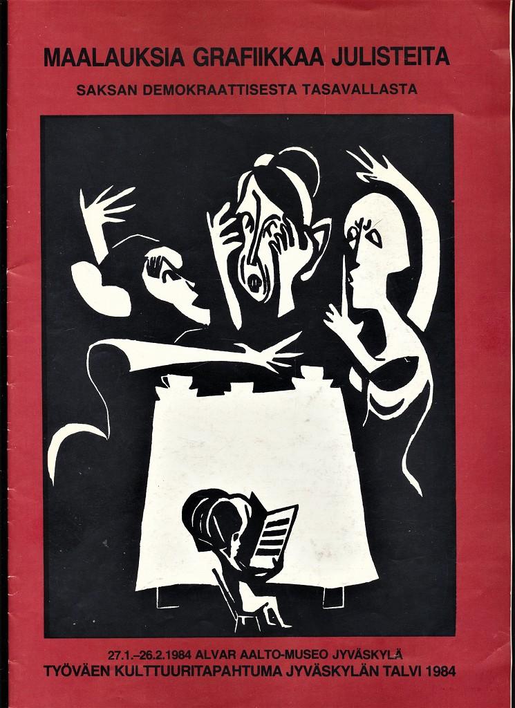 Maalauksia, Grafiikkaa, Julisteita : Saksan Demokraattisesta Tasavallasta 27.1.-26.2.1984, Alvar Aalto-Museo, Jyvaskyla : Tyovaen Kulttuuritapahtuma Jyvaskylan talvi 1984